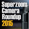 2015 Superzoom Camera Roundup