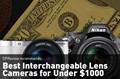 DPReview Recommends: Best Interchangeable Lens Cameras for Under $1000